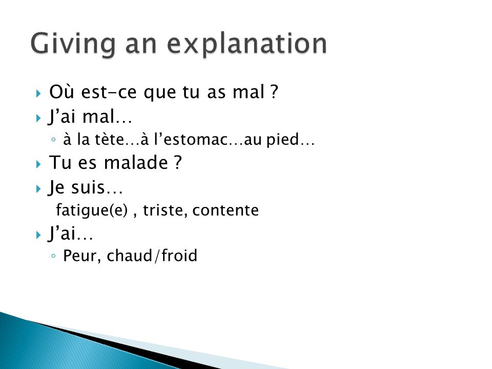 Giving an explanation Où est-ce que tu as mal J'ai mal…
