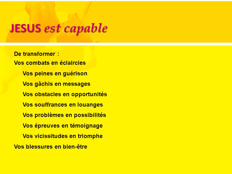 JESUS est capable De transformer :