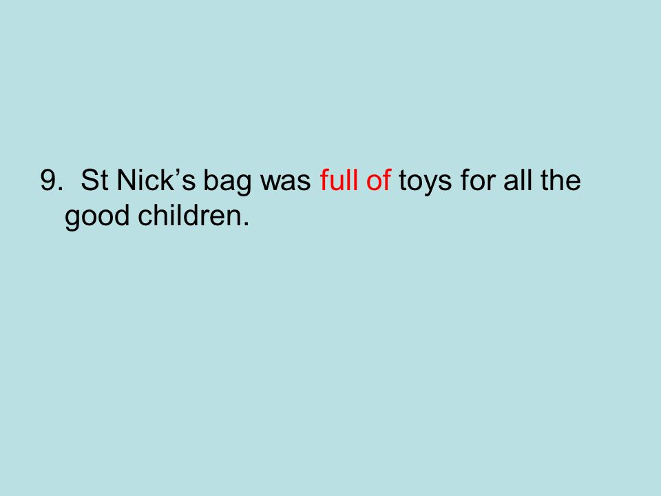 9. St Nick's bag was full of toys for all the good children.