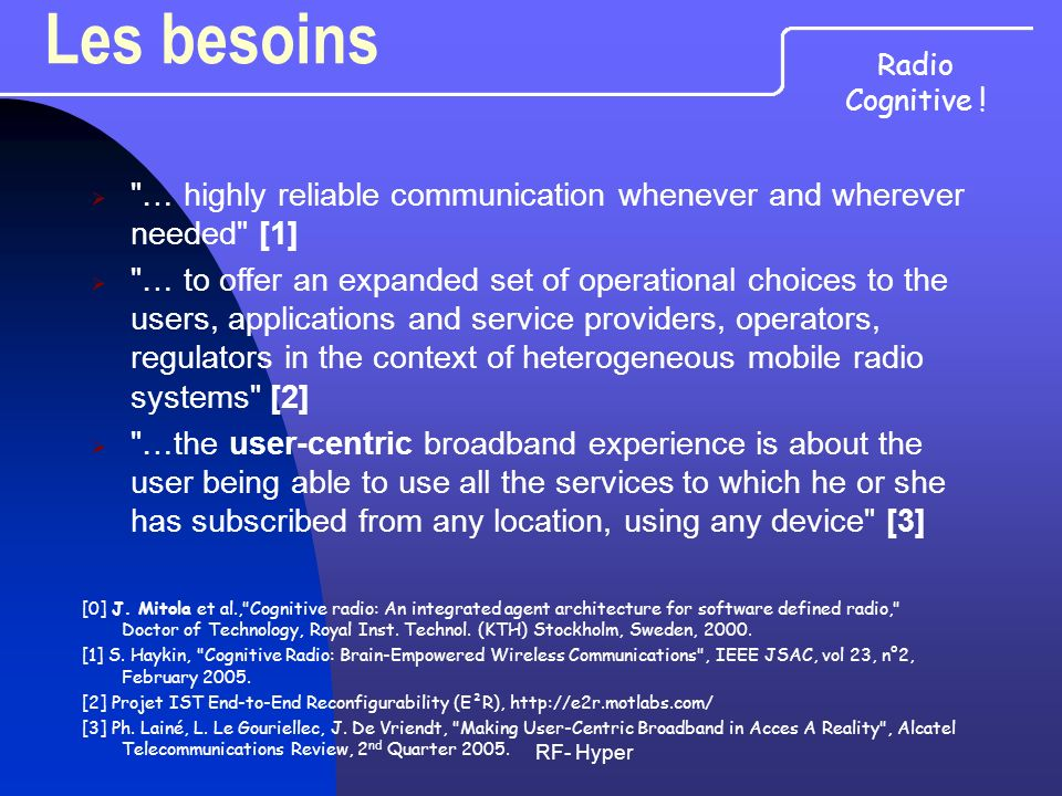 Les besoins Radio Cognitive ! … highly reliable communication whenever and wherever needed [1]