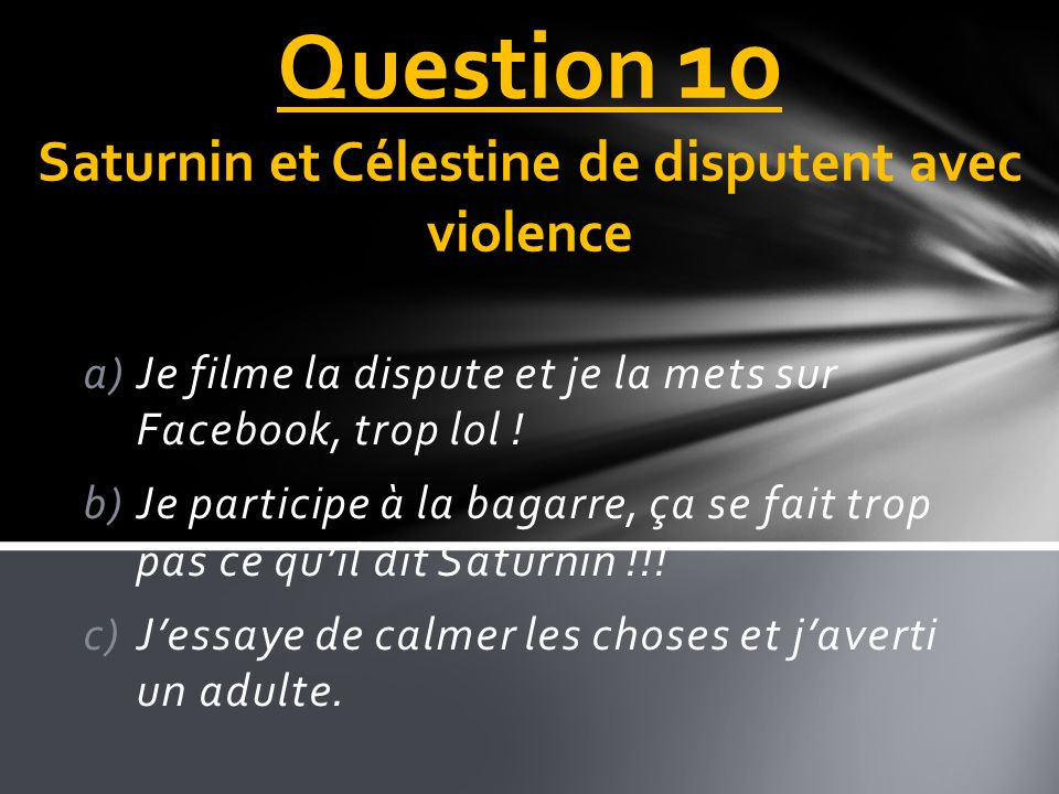 Question 10 Saturnin et Célestine de disputent avec violence