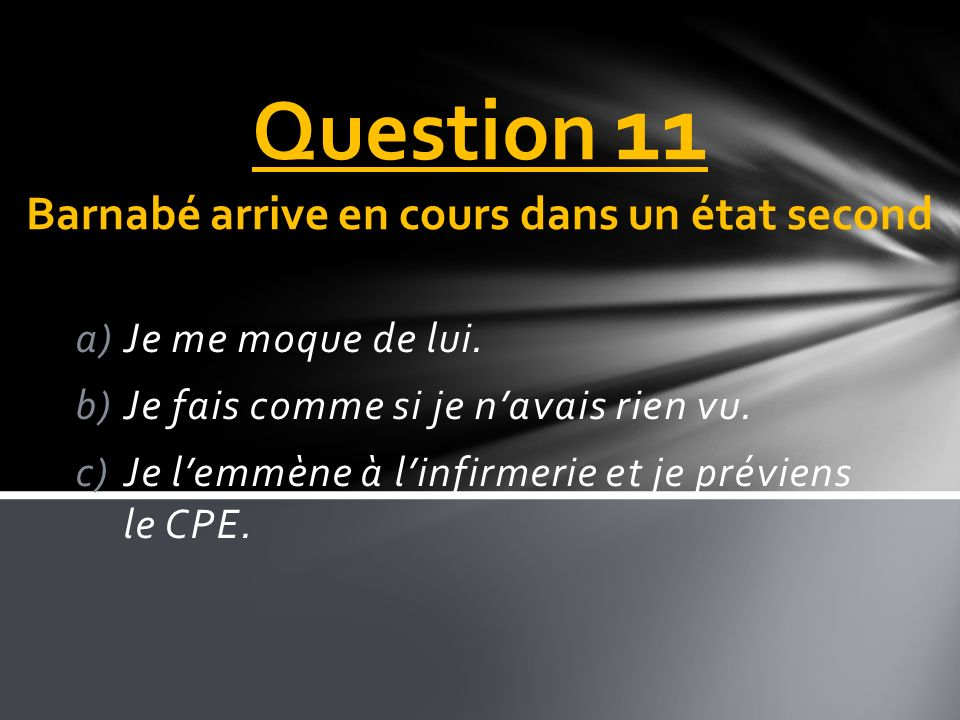 Question 11 Barnabé arrive en cours dans un état second