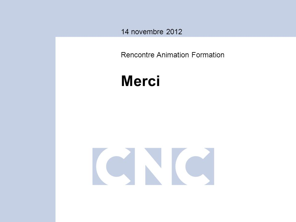 14 novembre 2012 Rencontre Animation Formation Merci