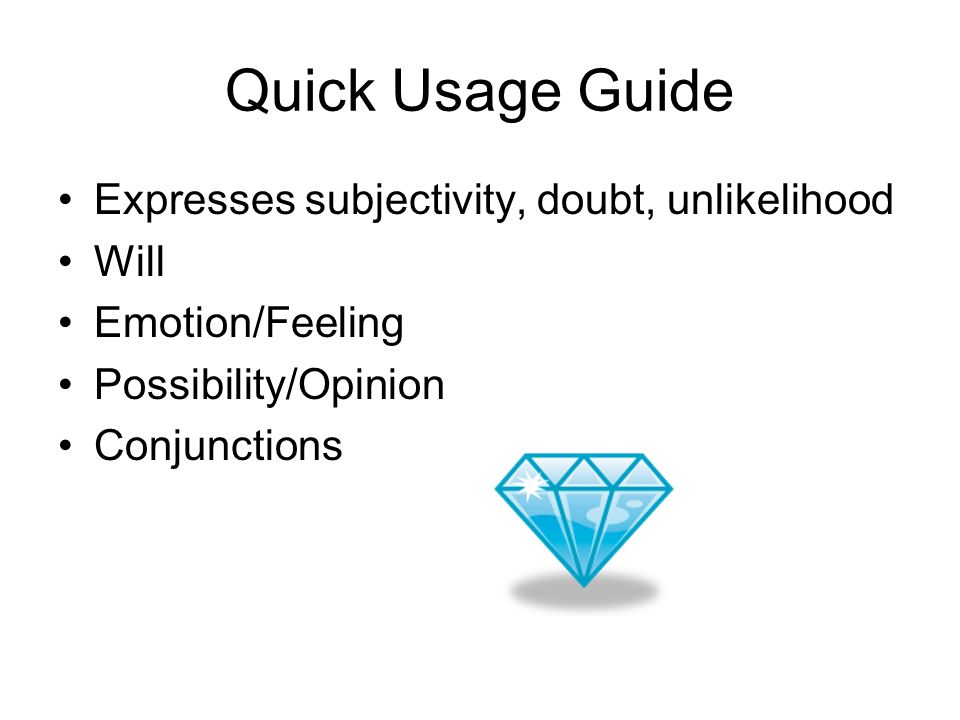 Quick Usage Guide Expresses subjectivity, doubt, unlikelihood Will