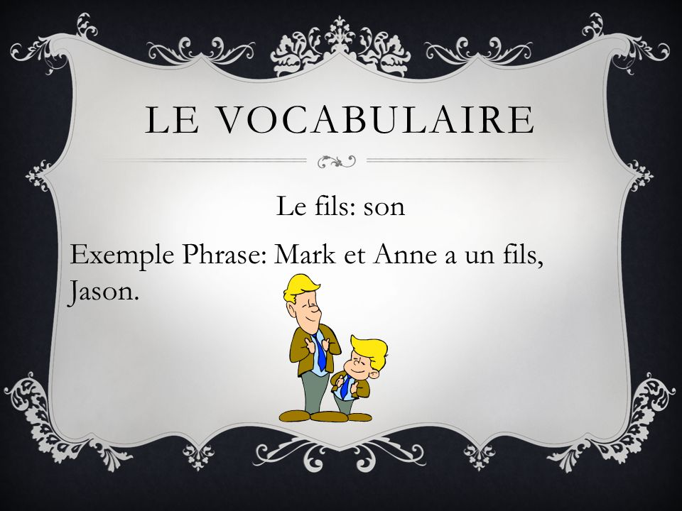Le fils: son Exemple Phrase: Mark et Anne a un fils, Jason.