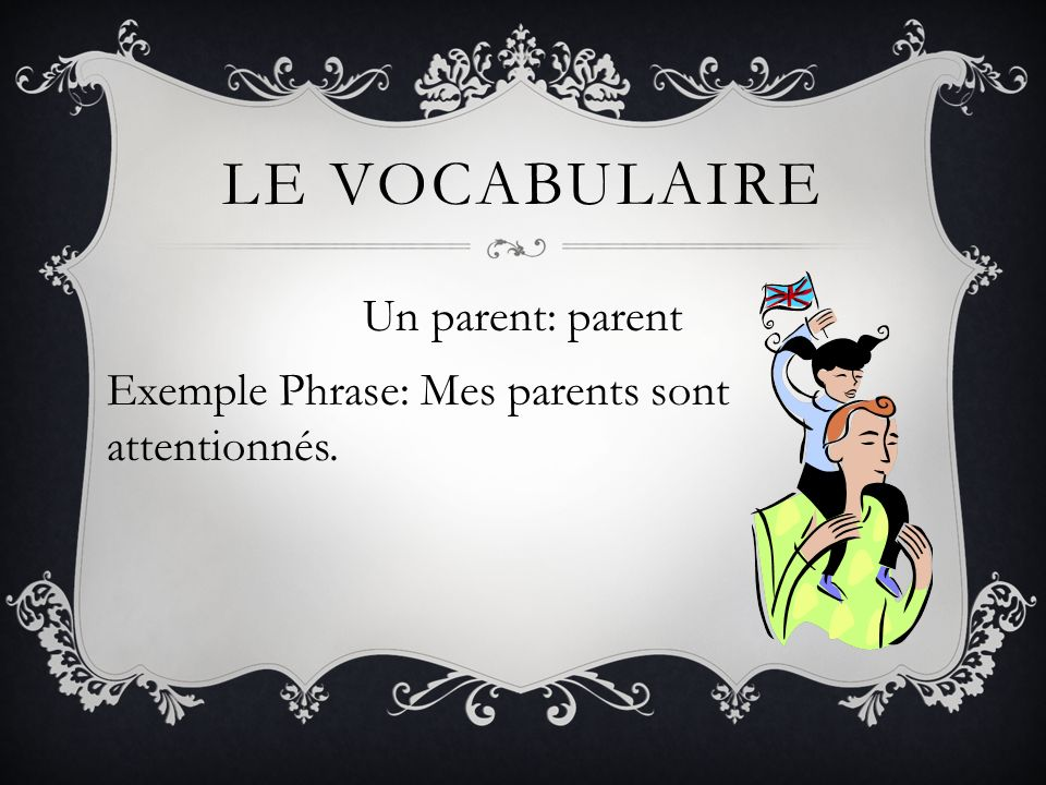 Un parent: parent Exemple Phrase: Mes parents sont attentionnés.