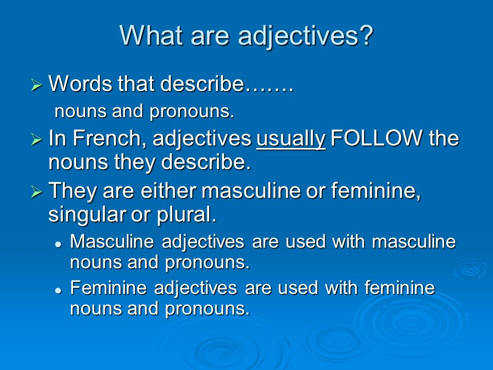 What are adjectives Words that describe…….