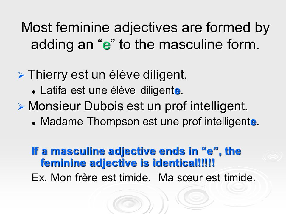 Most feminine adjectives are formed by adding an e to the masculine form.