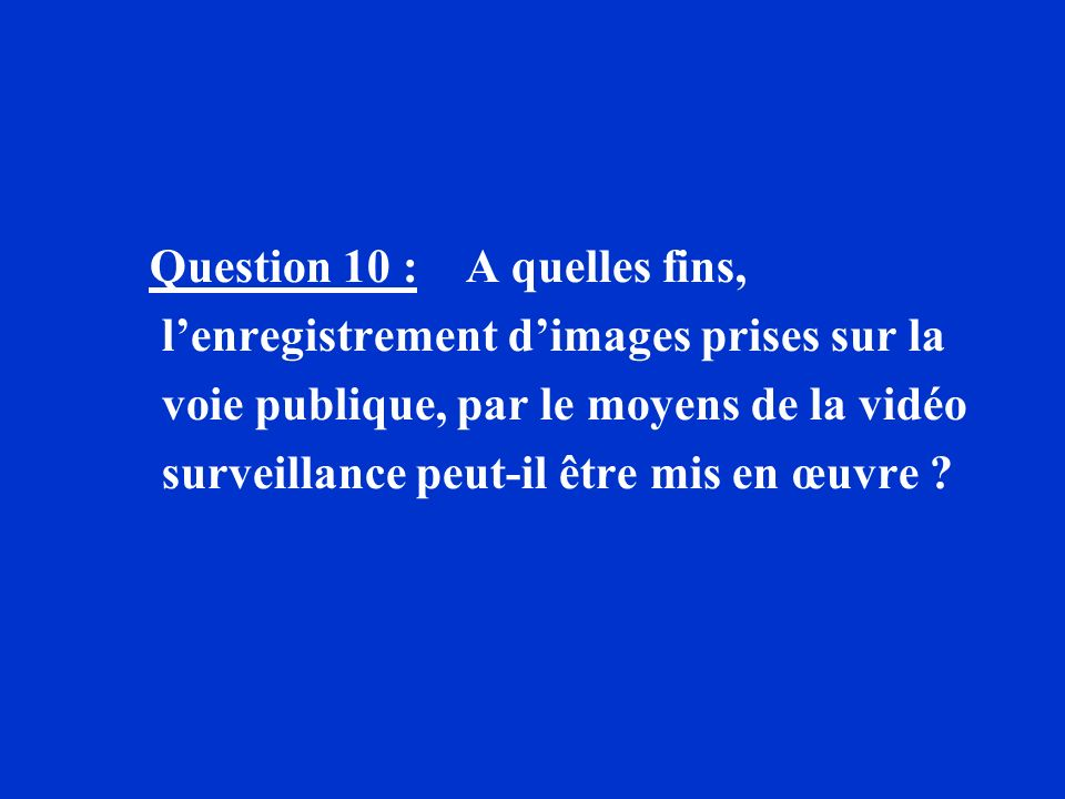 Question 10 : A quelles fins,