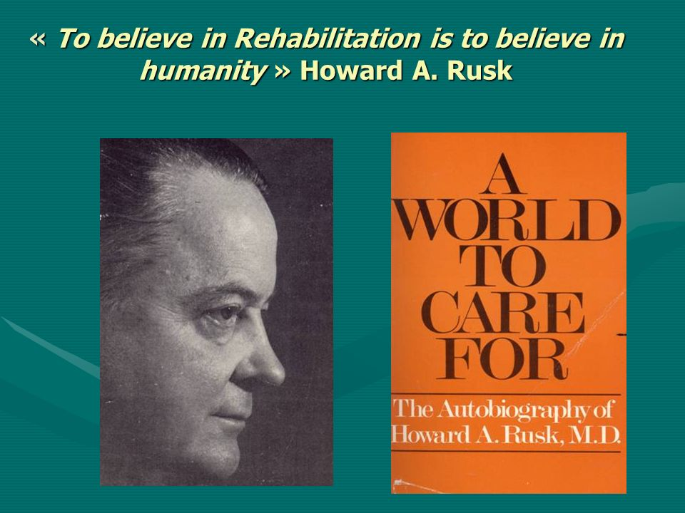 « To believe in Rehabilitation is to believe in humanity » Howard A