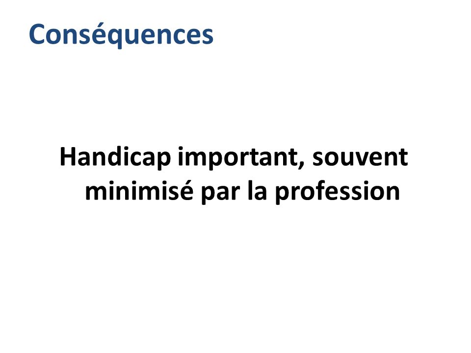 Handicap important, souvent minimisé par la profession
