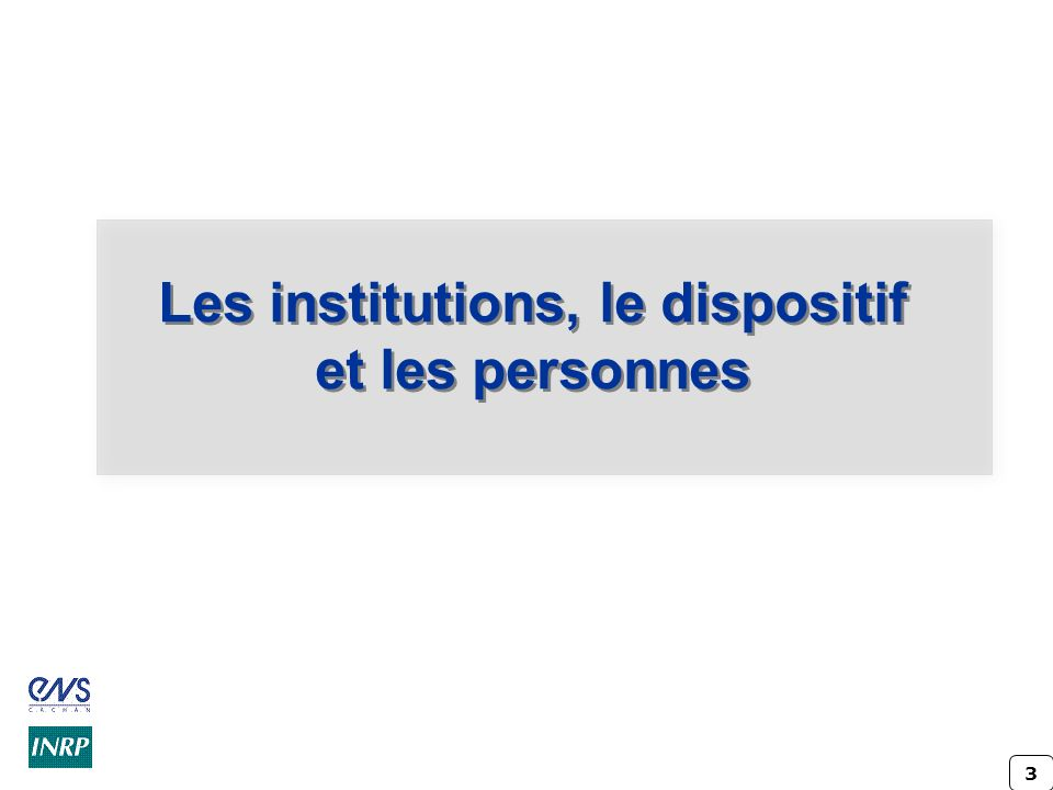 Les institutions, le dispositif et les personnes
