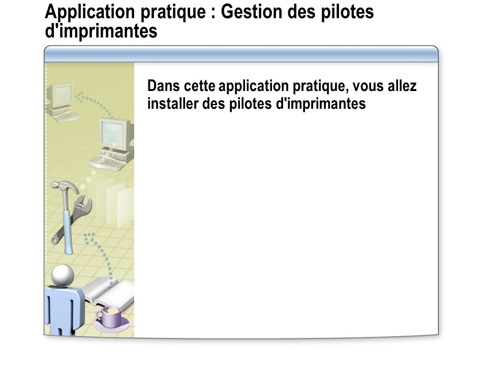 Application pratique : Gestion des pilotes d imprimantes