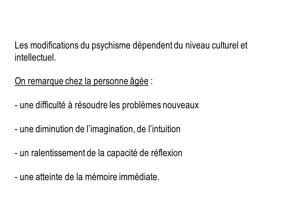 Les modifications du psychisme dépendent du niveau culturel et intellectuel.
