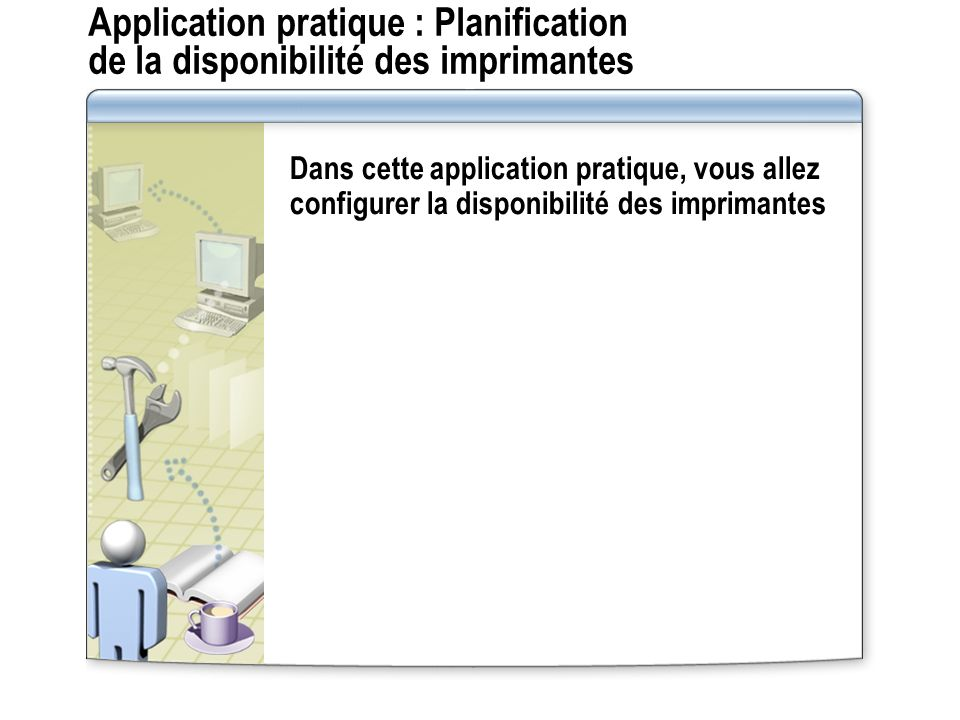 Application pratique : Planification de la disponibilité des imprimantes
