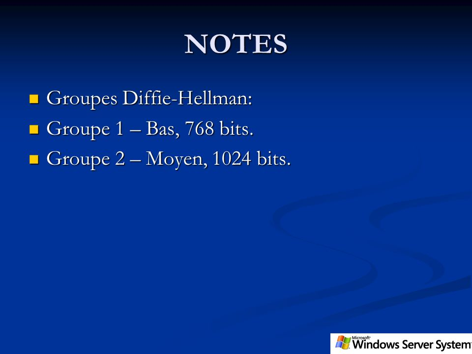 NOTES Groupes Diffie-Hellman: Groupe 1 – Bas, 768 bits.