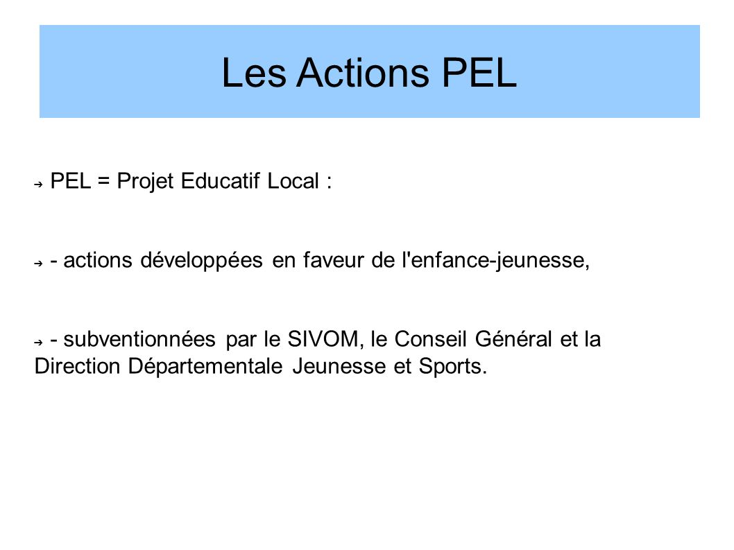 Les Actions PEL PEL = Projet Educatif Local :