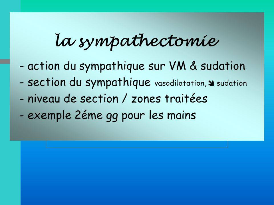 - section du sympathique vasodilatation,  sudation