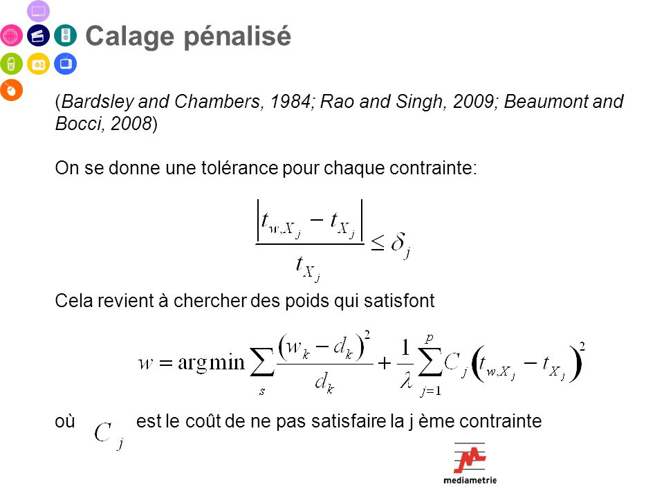 Calage pénalisé (Bardsley and Chambers, 1984; Rao and Singh, 2009; Beaumont and Bocci, 2008) On se donne une tolérance pour chaque contrainte: