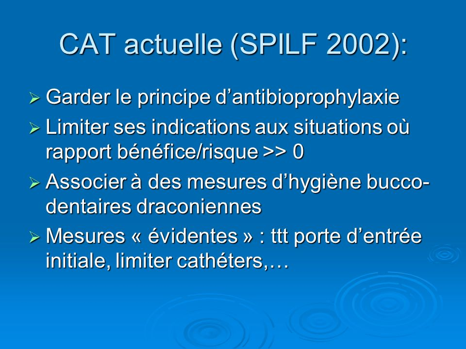 CAT actuelle (SPILF 2002): Garder le principe d'antibioprophylaxie