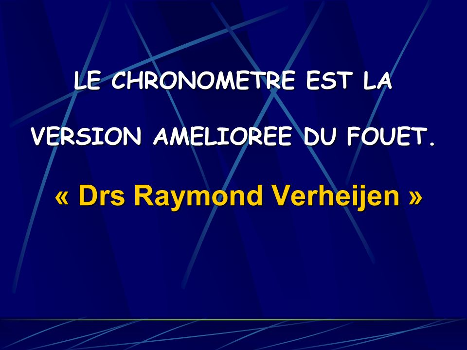 LE CHRONOMETRE EST LA VERSION AMELIOREE DU FOUET