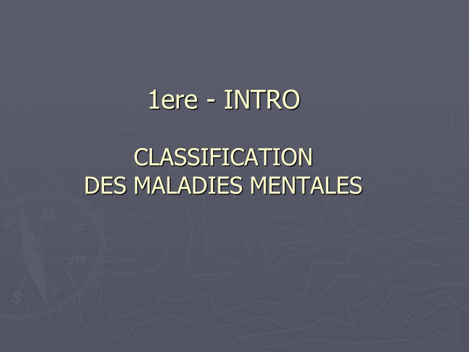 1ere - INTRO CLASSIFICATION DES MALADIES MENTALES
