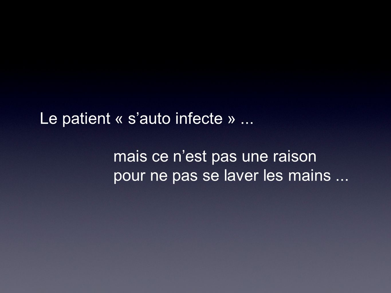 Le patient « s'auto infecte » ...