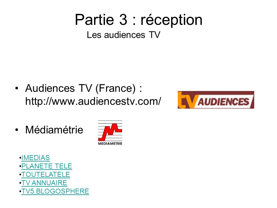 Partie 3 : réception Les audiences TV. Audiences TV (France) :   Médiamétrie.