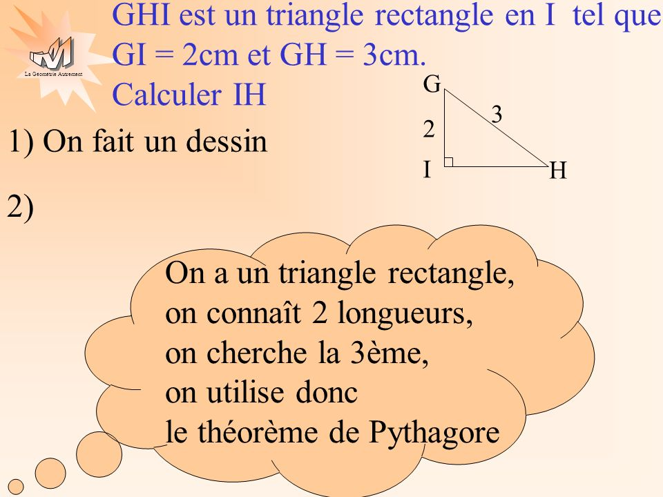 GHI est un triangle rectangle en I tel que GI = 2cm et GH = 3cm.
