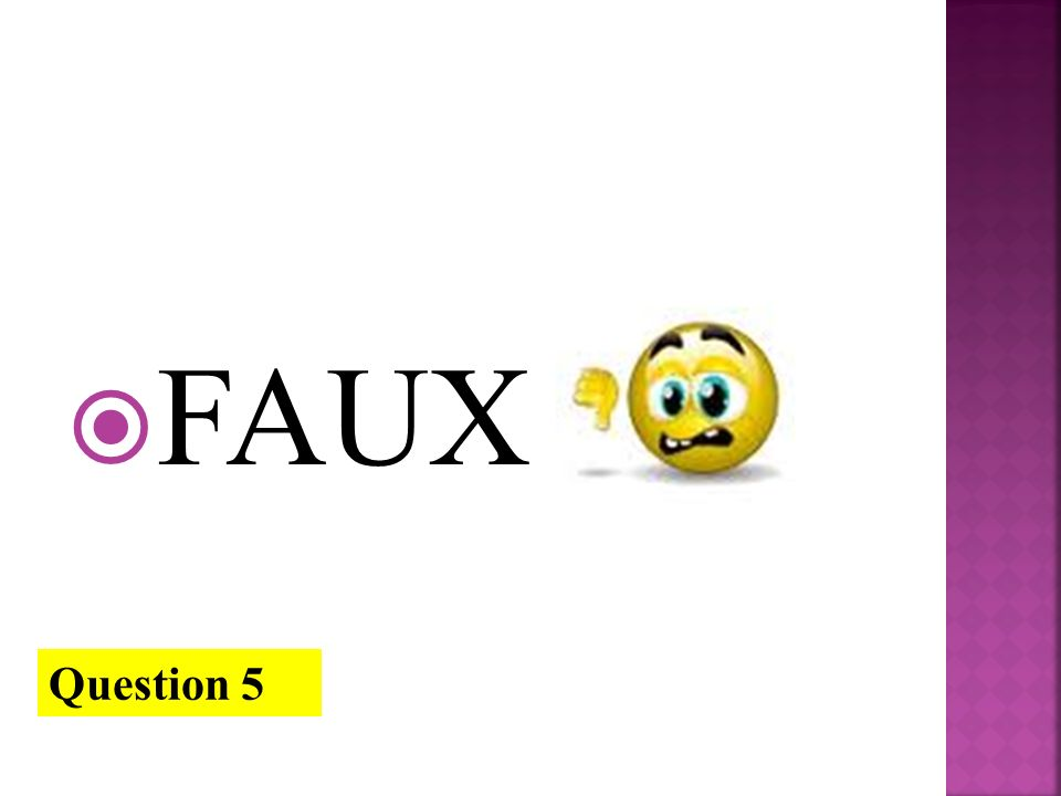 FAUX Question 5