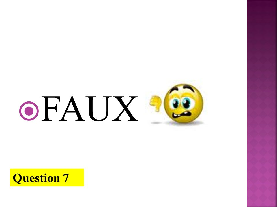 FAUX Question 7