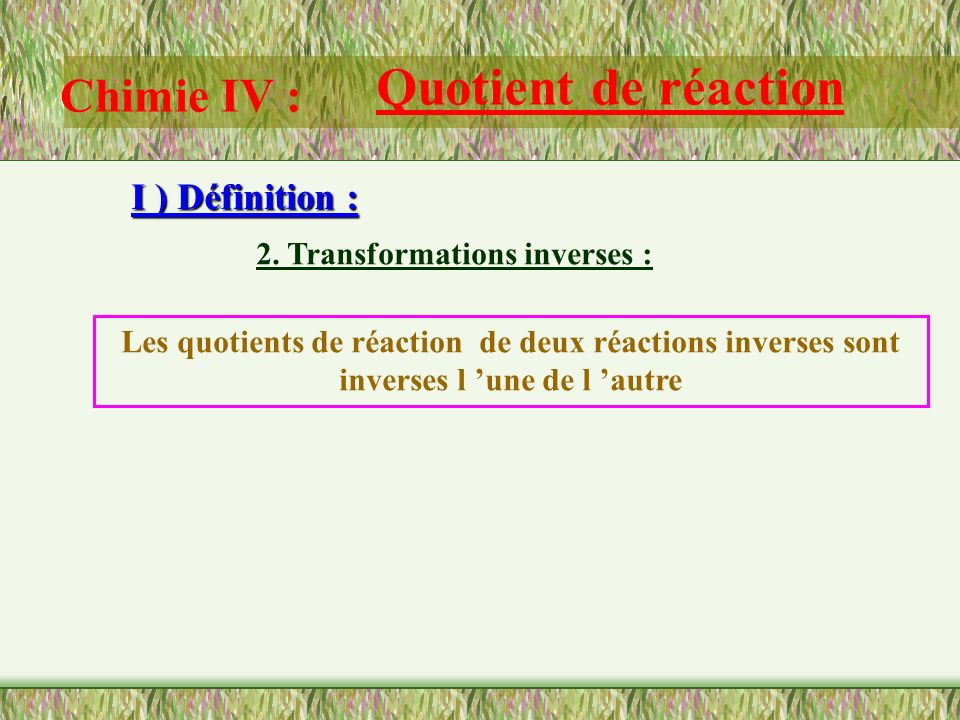Quotient de réaction Chimie IV : I ) Définition :