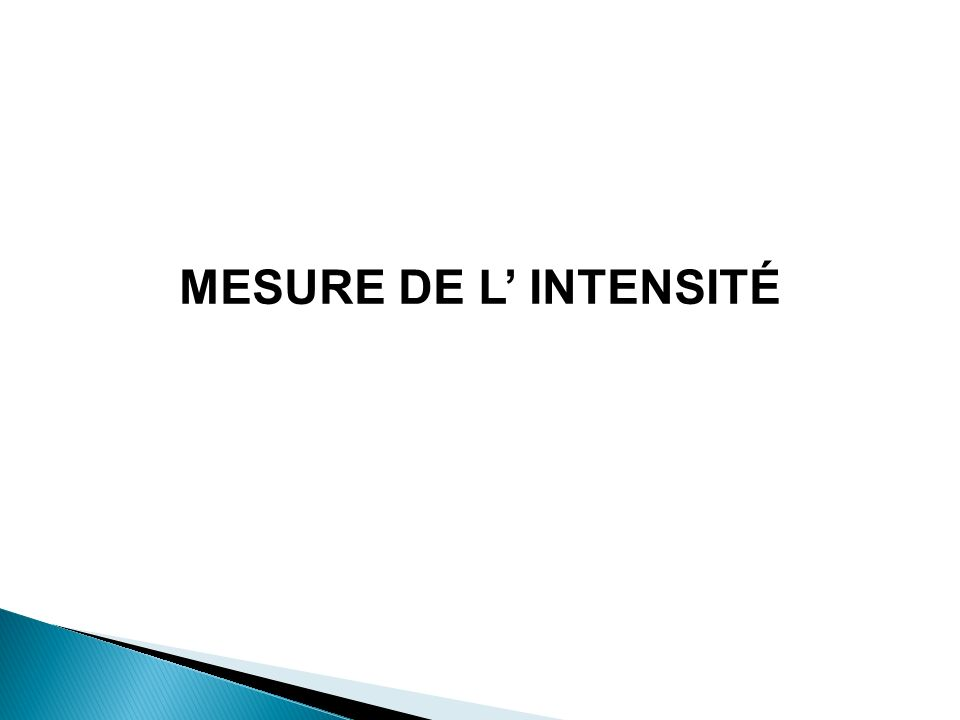 MESURE DE L' INTENSITÉ