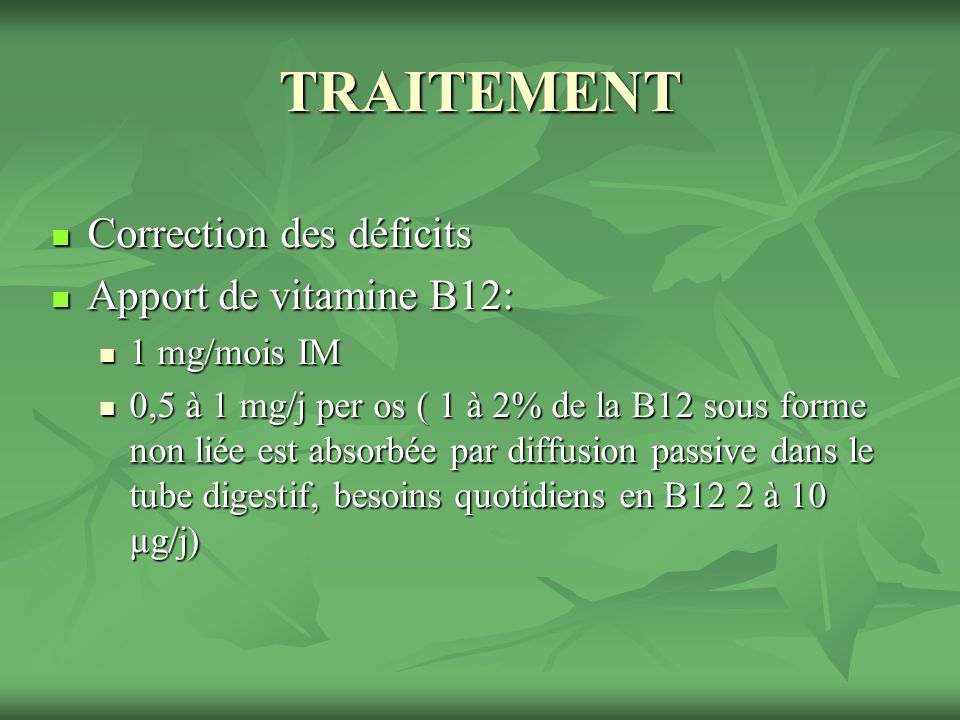 TRAITEMENT Correction des déficits Apport de vitamine B12: