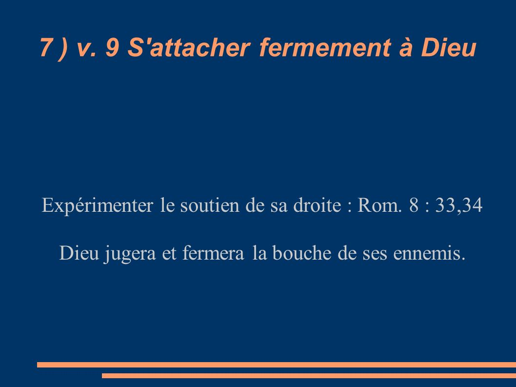 7 ) v. 9 S attacher fermement à Dieu