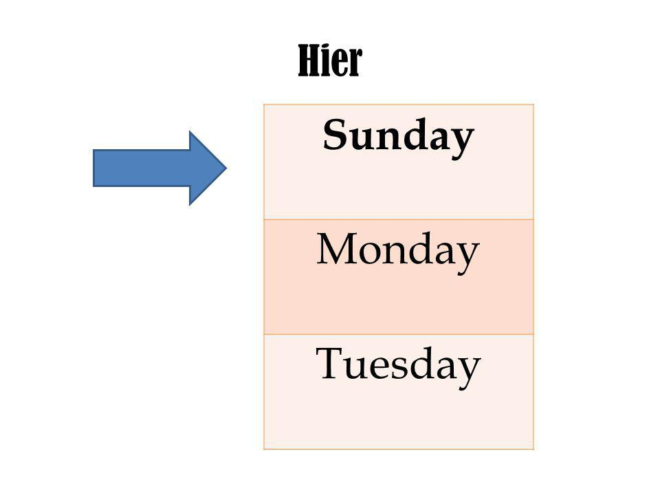 Hier Sunday Monday Tuesday