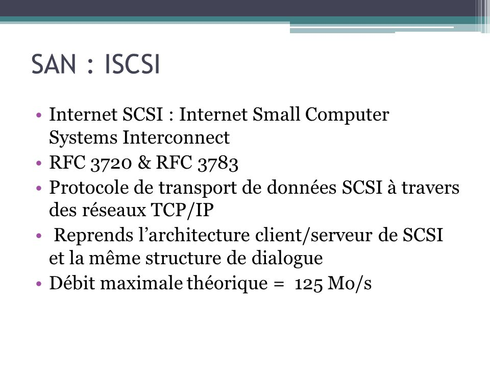 SAN : ISCSI Internet SCSI : Internet Small Computer Systems Interconnect. RFC 3720 & RFC