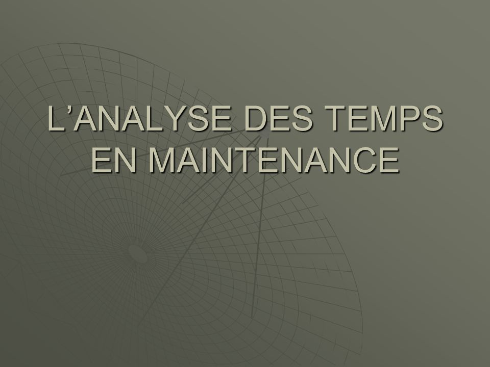 L'ANALYSE DES TEMPS EN MAINTENANCE