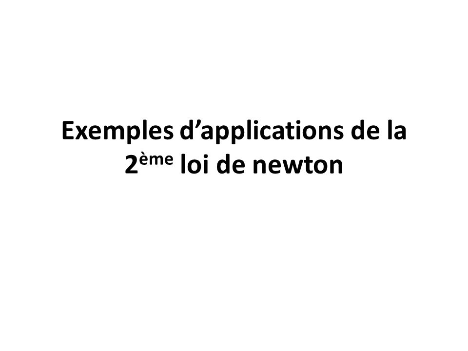 Exemples d'applications de la 2ème loi de newton