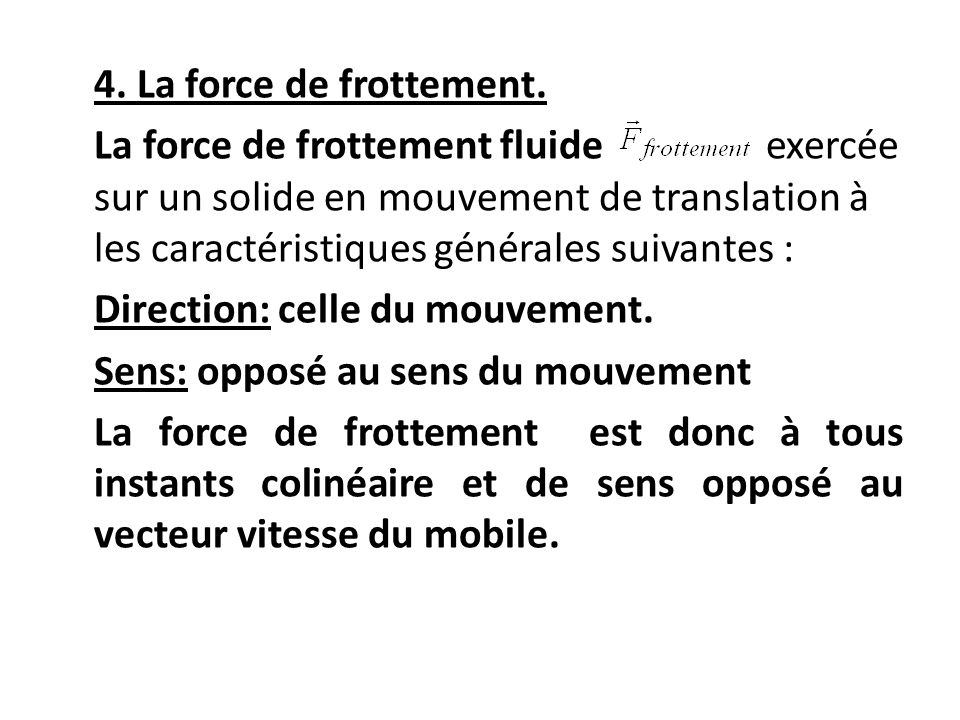 4. La force de frottement.