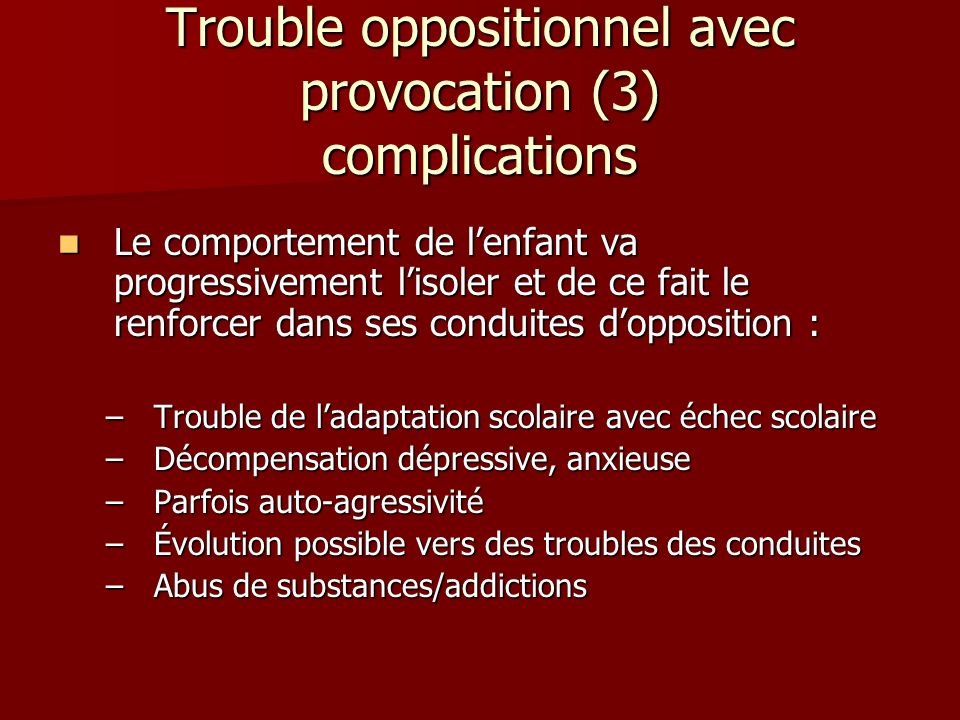 Trouble oppositionnel avec provocation (3) complications