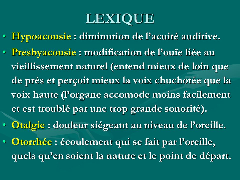 LEXIQUE Hypoacousie : diminution de l'acuité auditive.