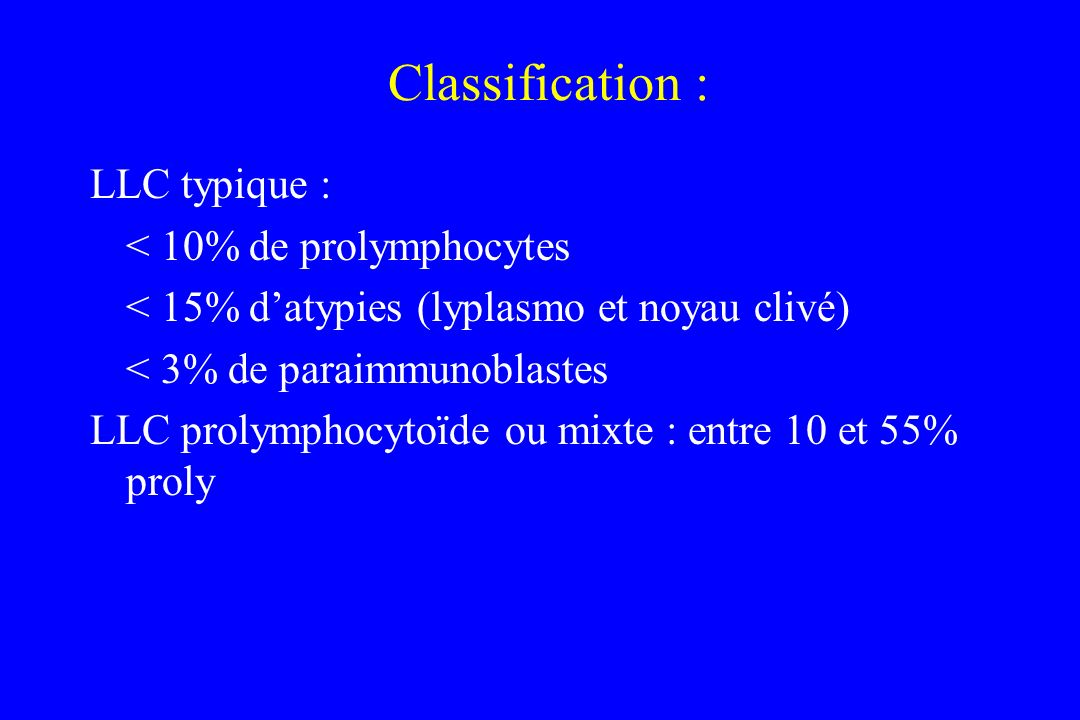 Classification : LLC typique : < 10% de prolymphocytes