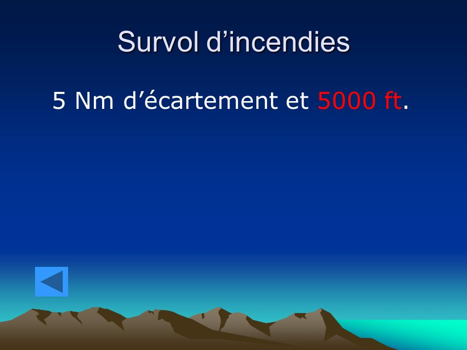 Survol d'incendies 5 Nm d'écartement et 5000 ft.