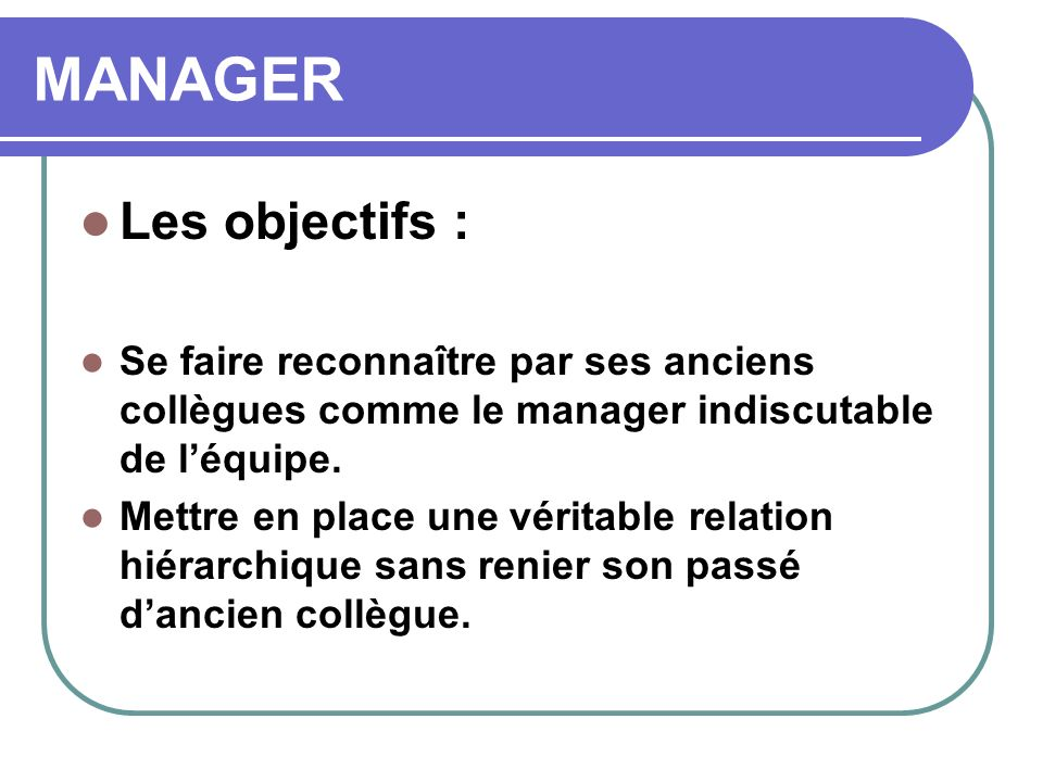 MANAGER Les objectifs :