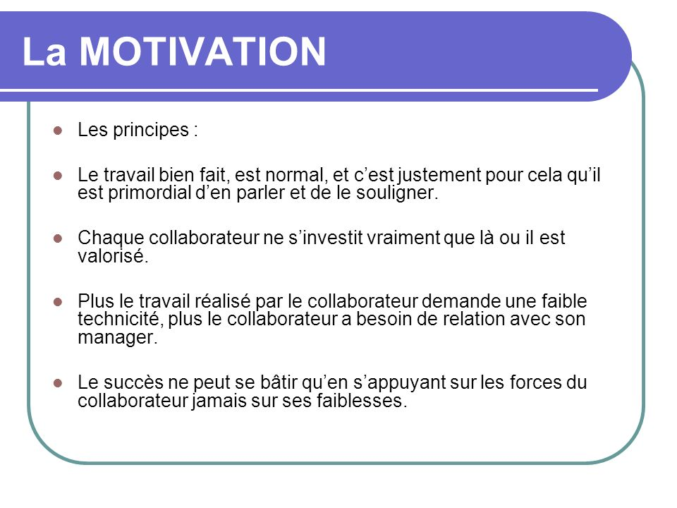 La MOTIVATION Les principes :