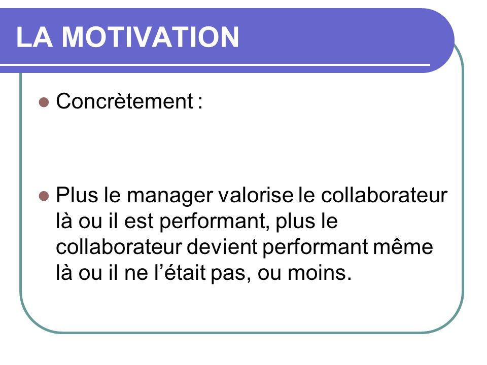 LA MOTIVATION Concrètement :