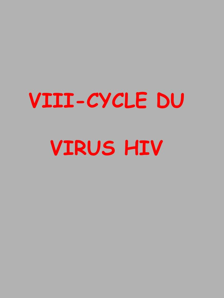 VIII-CYCLE DU VIRUS HIV