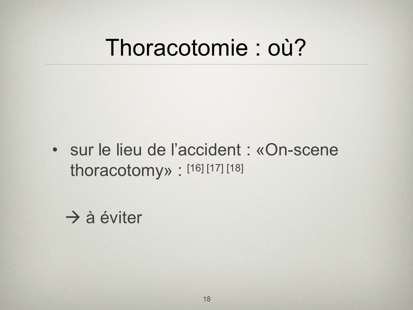 Thoracotomie : où sur le lieu de l'accident : «On-scene thoracotomy» : [16] [17] [18]  à éviter.