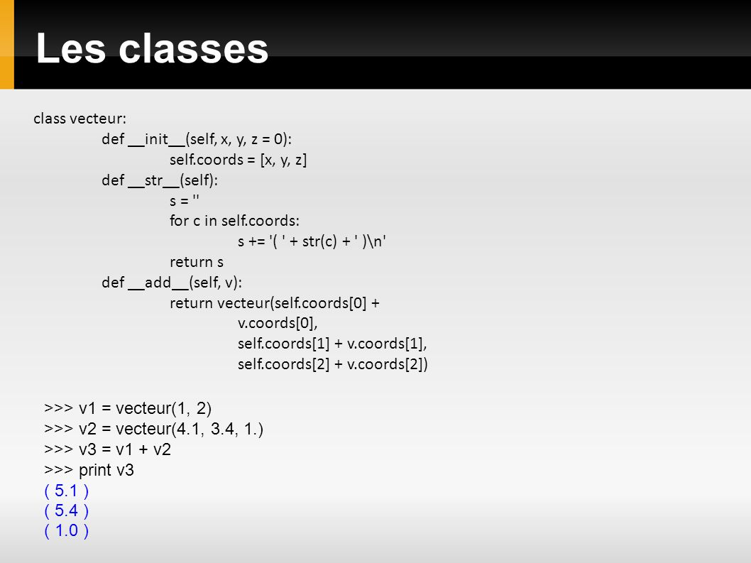 Les classes class vecteur: def __init__(self, x, y, z = 0):